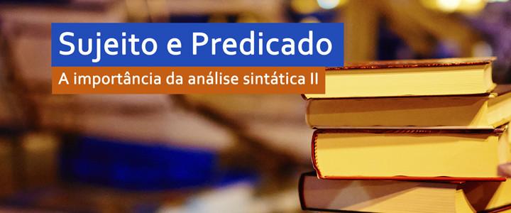 [LP] Sujeito e Predicado. A importância da análise sintática II